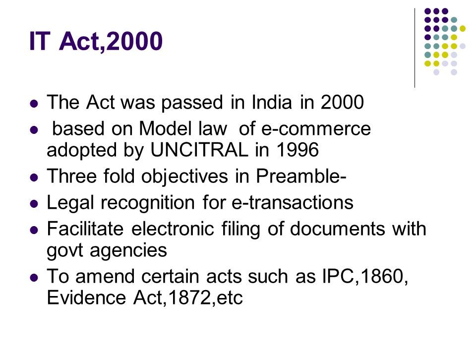IT Act,2000 The Act was passed in India in 2000