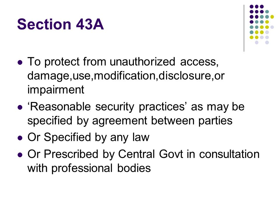 Section 43A To protect from unauthorized access, damage,use,modification,disclosure,or impairment.