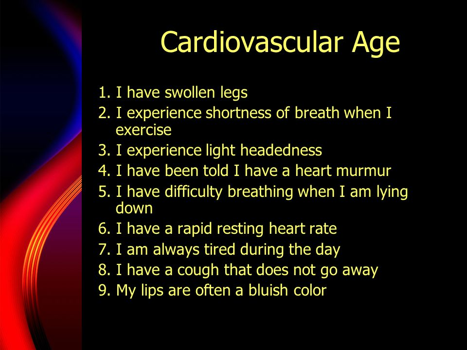 Cardiovascular Age 1. I have swollen legs