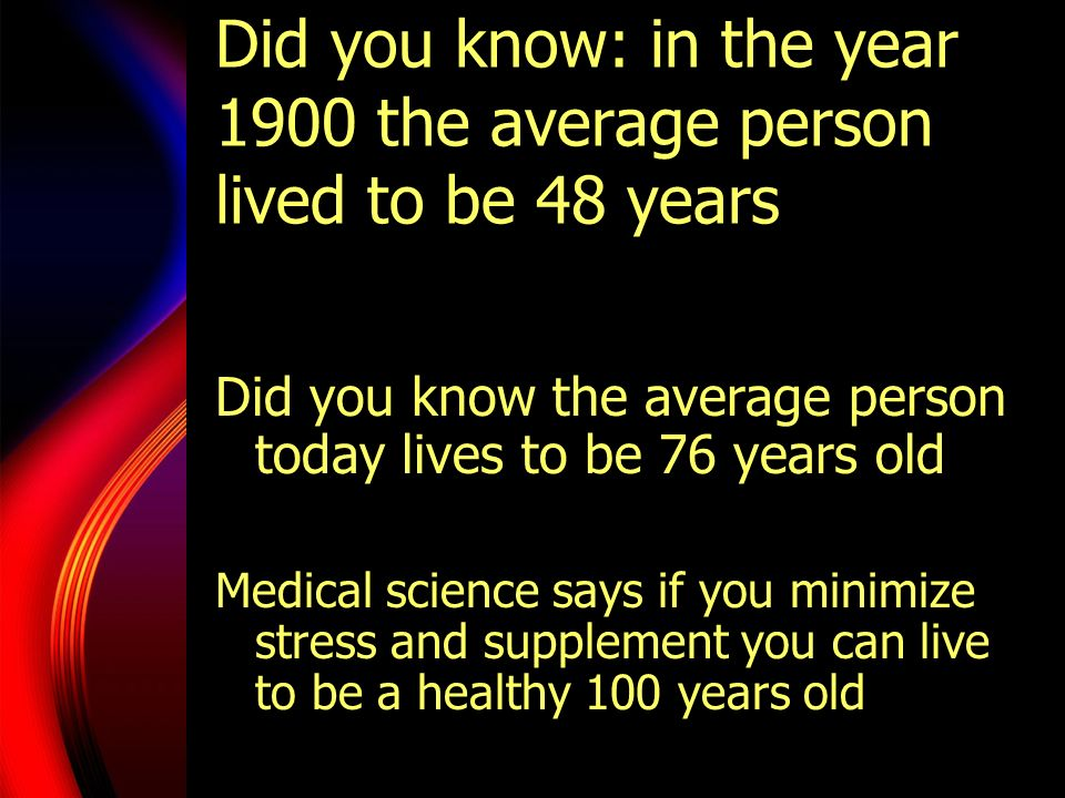 Did you know: in the year 1900 the average person lived to be 48 years