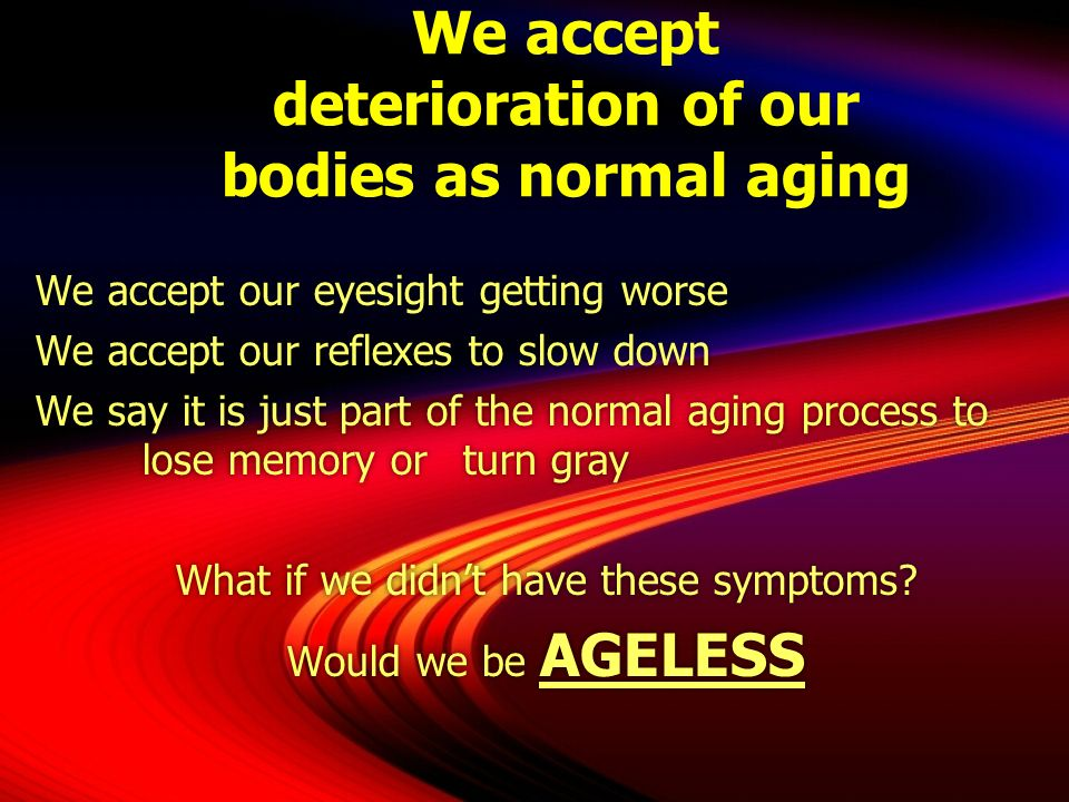 We accept deterioration of our bodies as normal aging