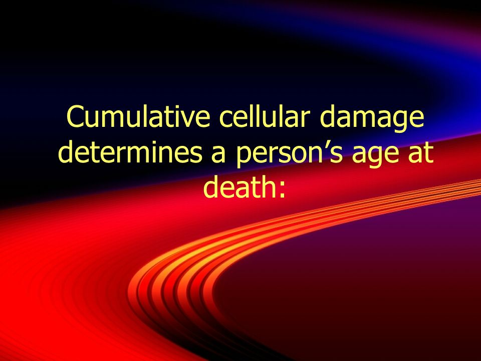 Cumulative cellular damage determines a person's age at death: