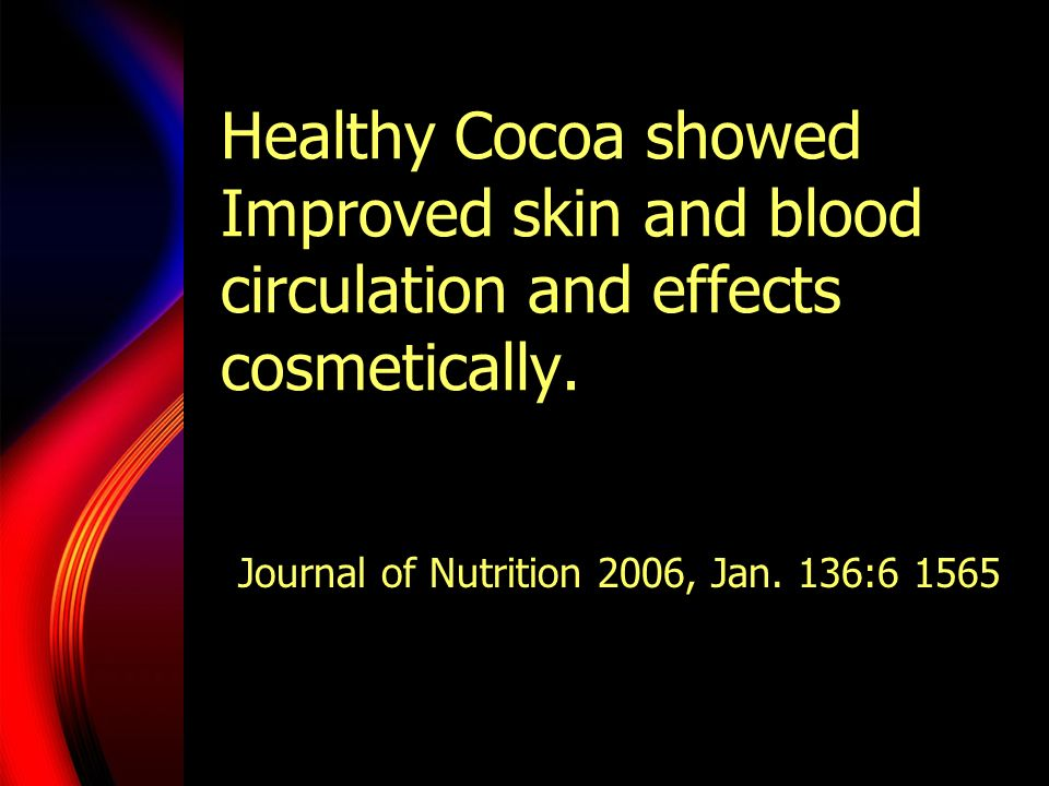 Healthy Cocoa showed Improved skin and blood circulation and effects cosmetically.