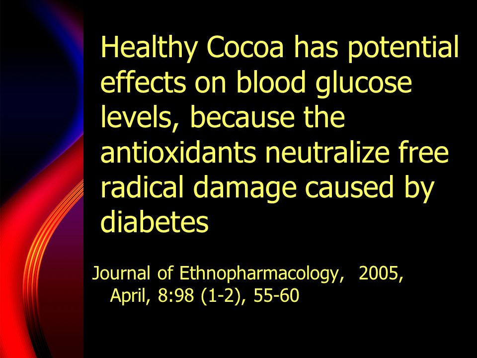 Healthy Cocoa has potential effects on blood glucose levels, because the antioxidants neutralize free radical damage caused by diabetes