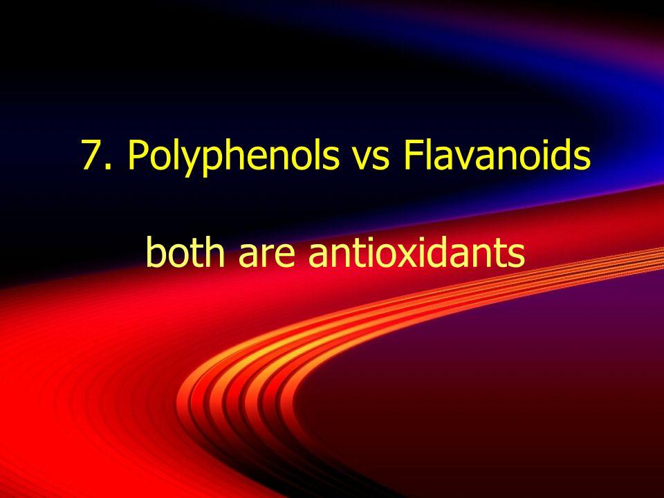 7. Polyphenols vs Flavanoids both are antioxidants