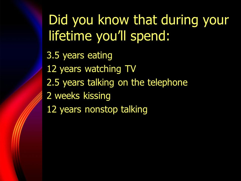Did you know that during your lifetime you'll spend: