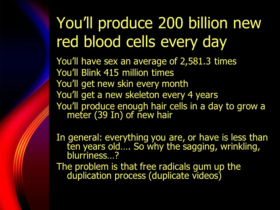 You'll produce 200 billion new red blood cells every day