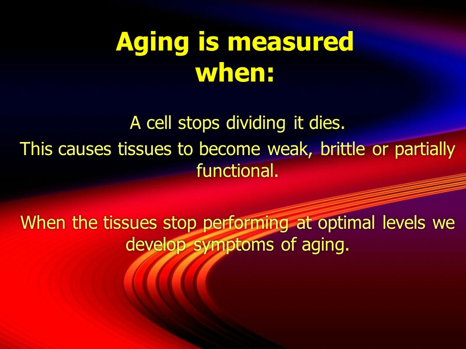 Aging is measured when: