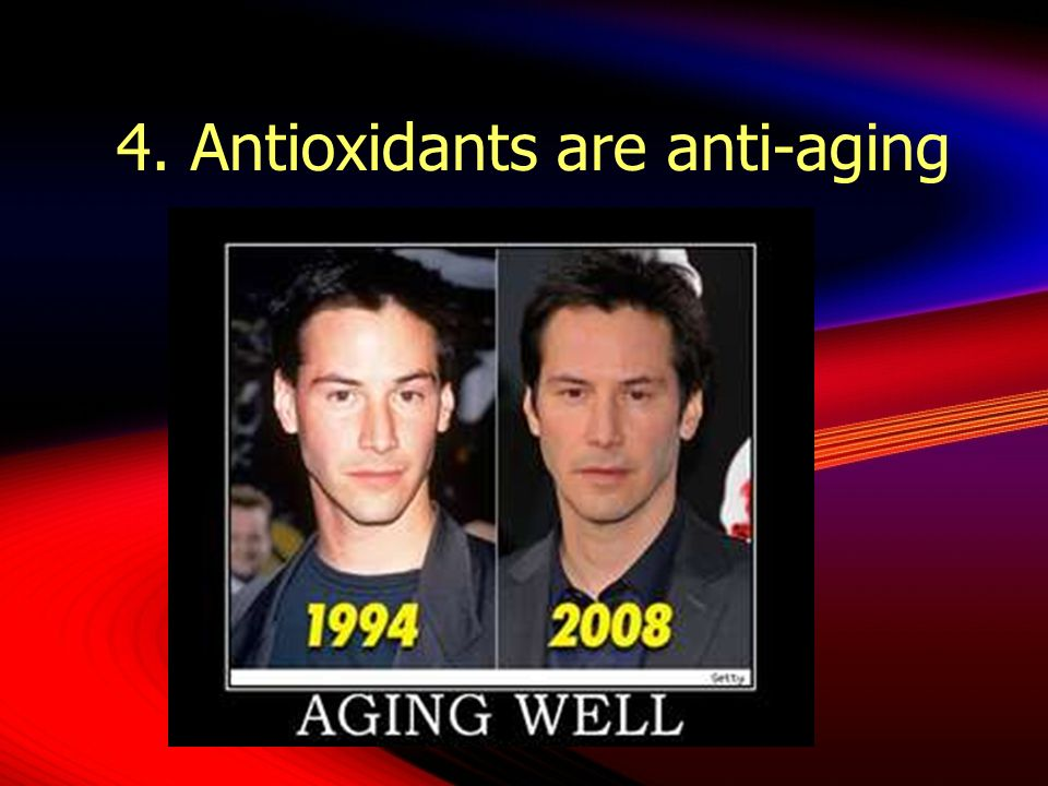 4. Antioxidants are anti-aging
