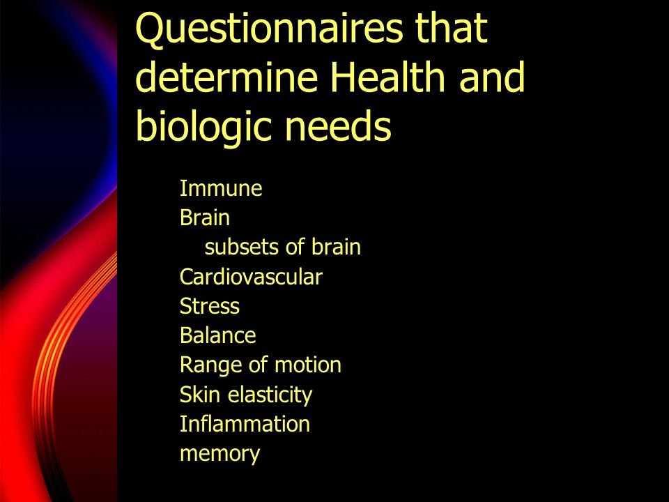 Questionnaires that determine Health and biologic needs