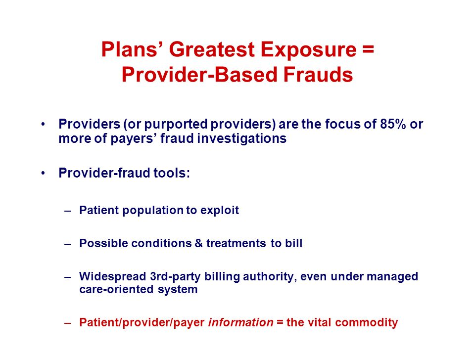 Plans' Greatest Exposure = Provider-Based Frauds