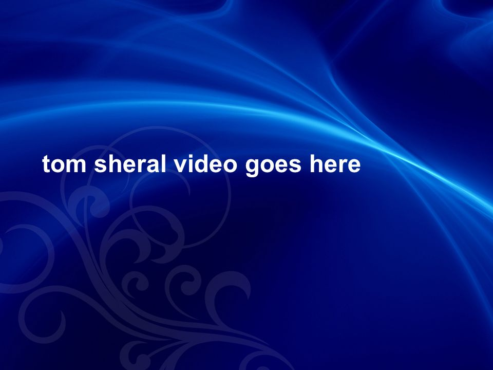 tom sheral video goes here