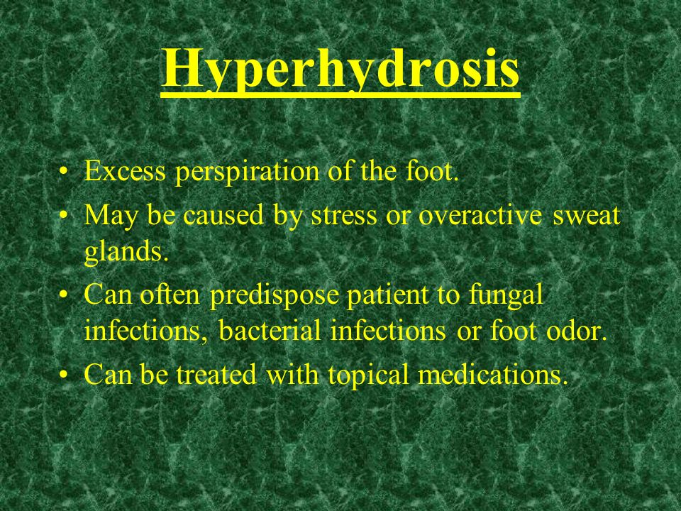 Hyperhydrosis Excess perspiration of the foot.