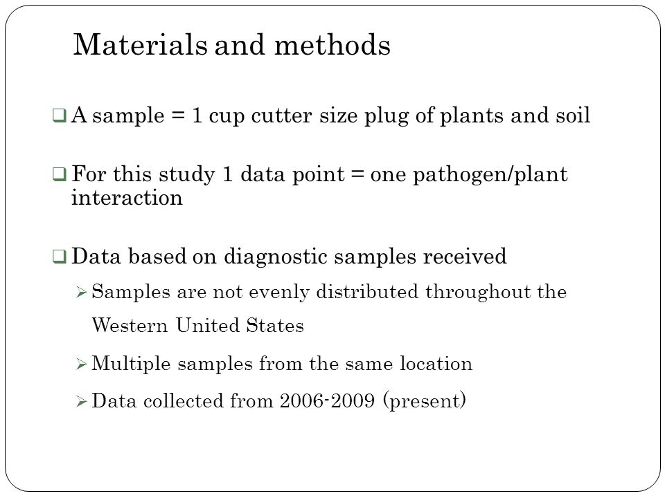 Materials and methods A sample = 1 cup cutter size plug of plants and soil. For this study 1 data point = one pathogen/plant interaction.
