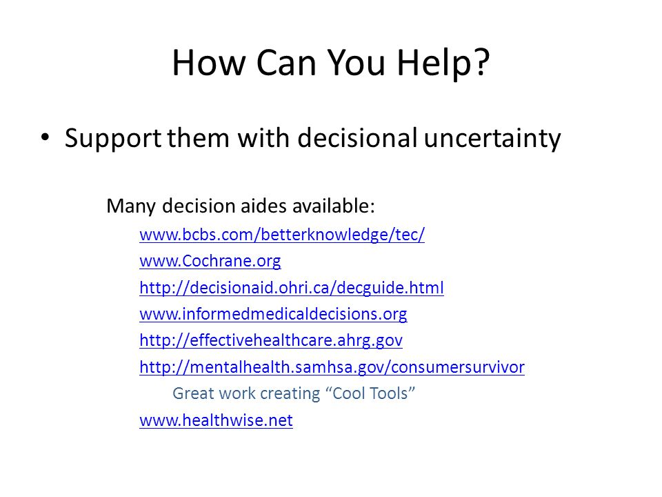 How Can You Help Support them with decisional uncertainty