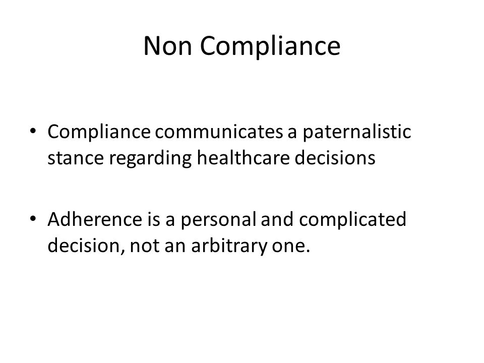 Non Compliance Compliance communicates a paternalistic stance regarding healthcare decisions.