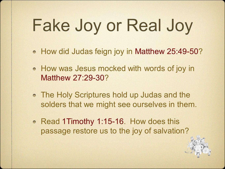 Fake Joy or Real Joy How did Judas feign joy in Matthew 25:49-50
