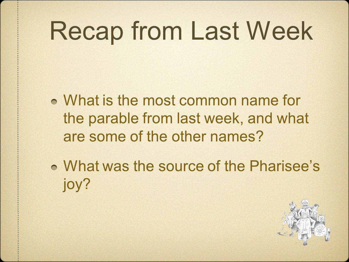 Recap from Last Week What is the most common name for the parable from last week, and what are some of the other names