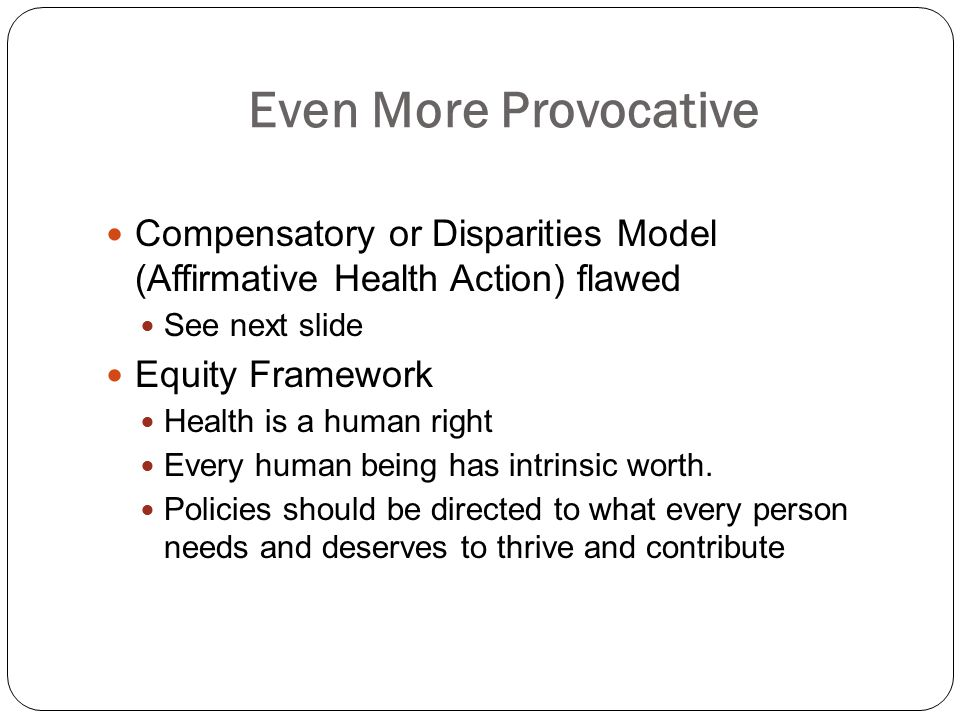 Even More Provocative Compensatory or Disparities Model (Affirmative Health Action) flawed. See next slide.