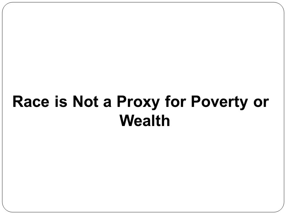 Race is Not a Proxy for Poverty or Wealth