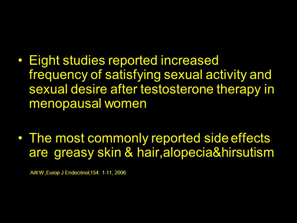 Eight studies reported increased frequency of satisfying sexual activity and sexual desire after testosterone therapy in menopausal women