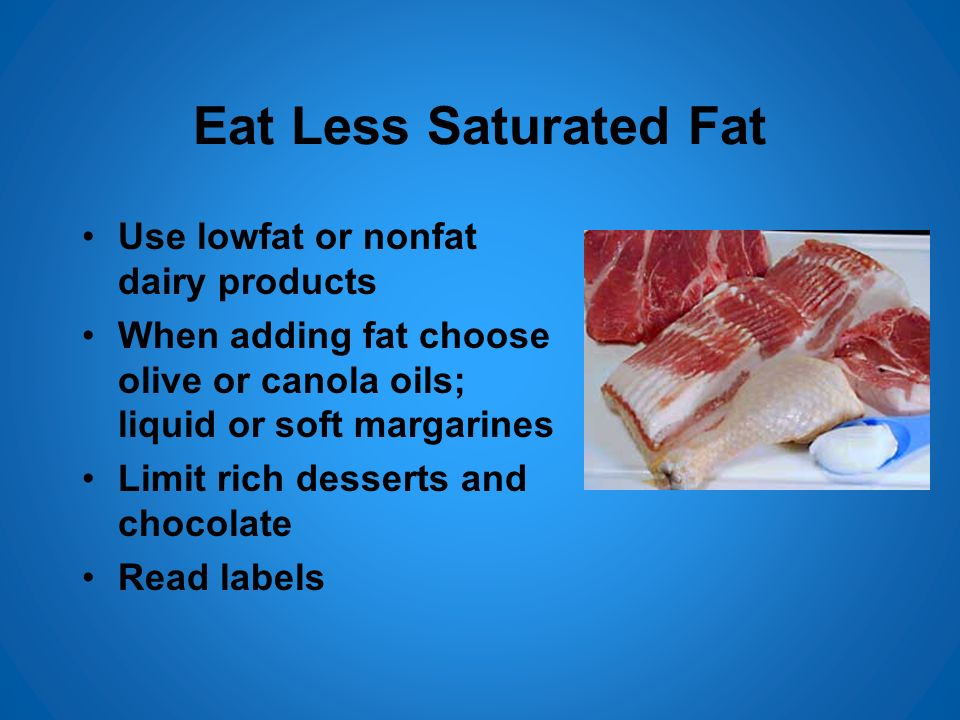 Eat Less Saturated Fat Use lowfat or nonfat dairy products
