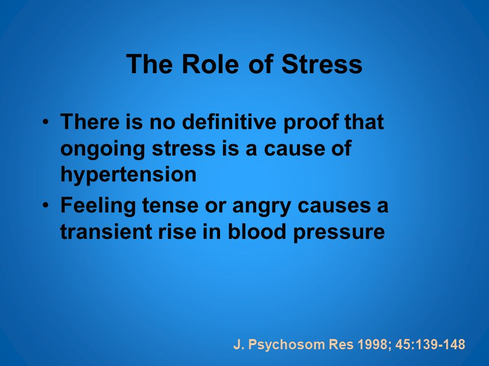 The Role of Stress There is no definitive proof that ongoing stress is a cause of hypertension.