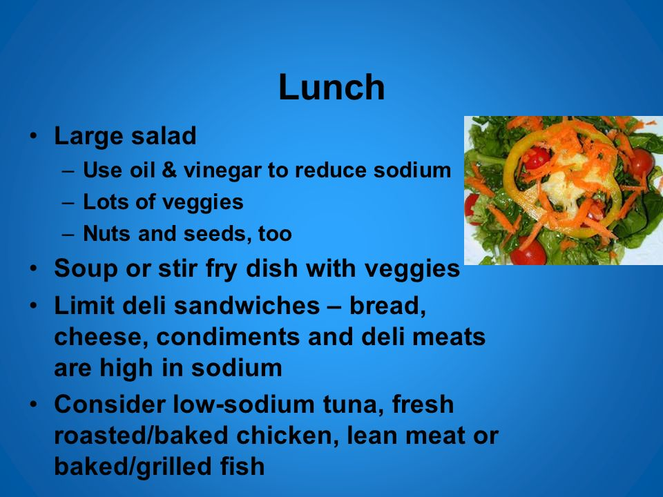 Lunch Large salad Soup or stir fry dish with veggies