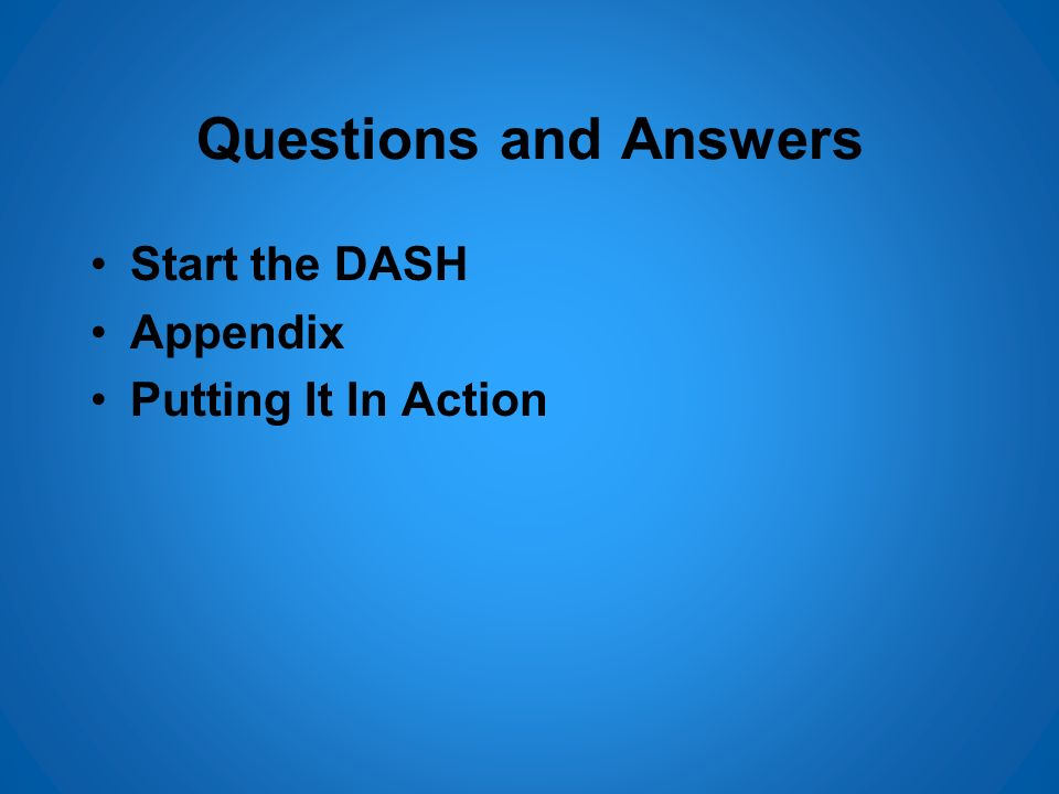 Questions and Answers Start the DASH Appendix Putting It In Action