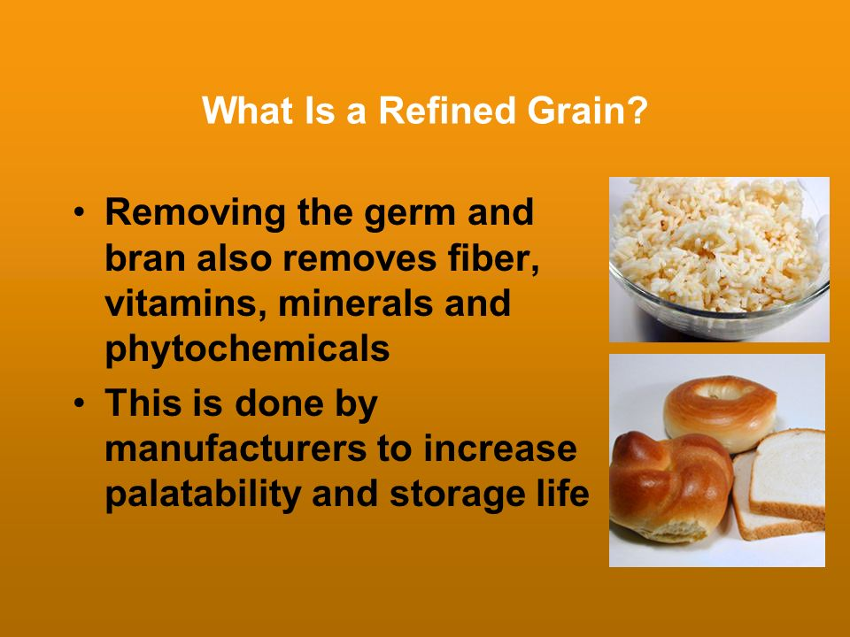 What Is a Refined Grain Removing the germ and bran also removes fiber, vitamins, minerals and phytochemicals.