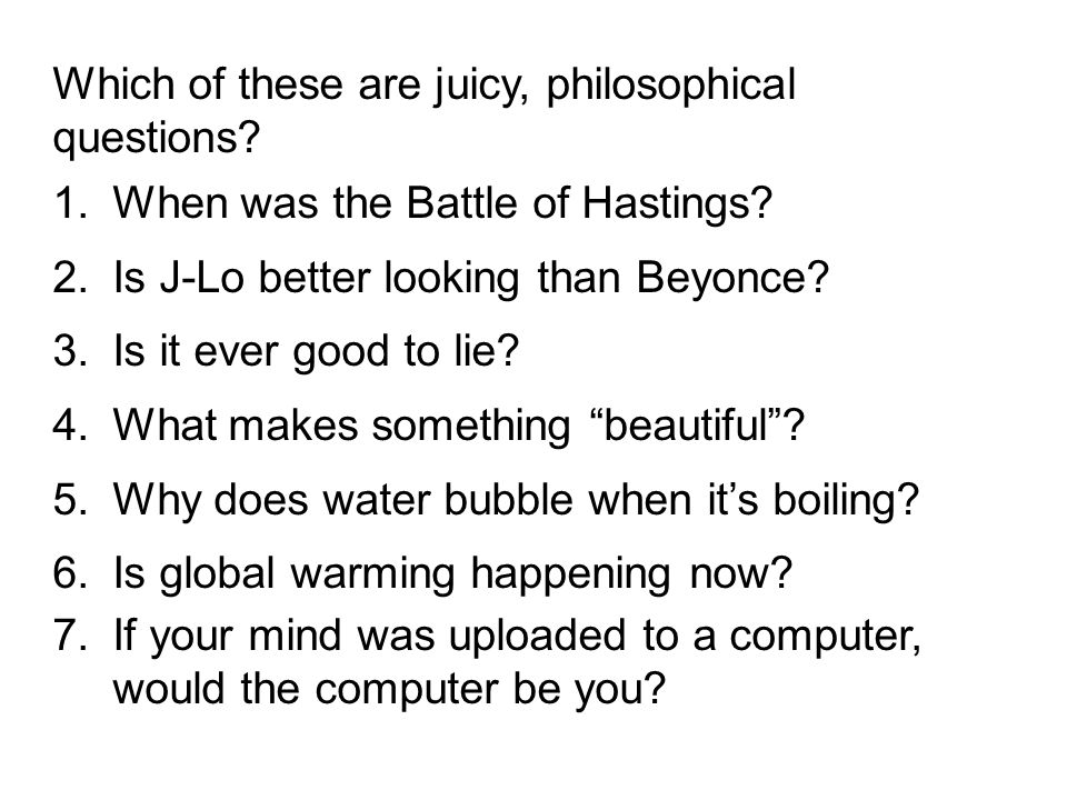 Which of these are juicy, philosophical questions