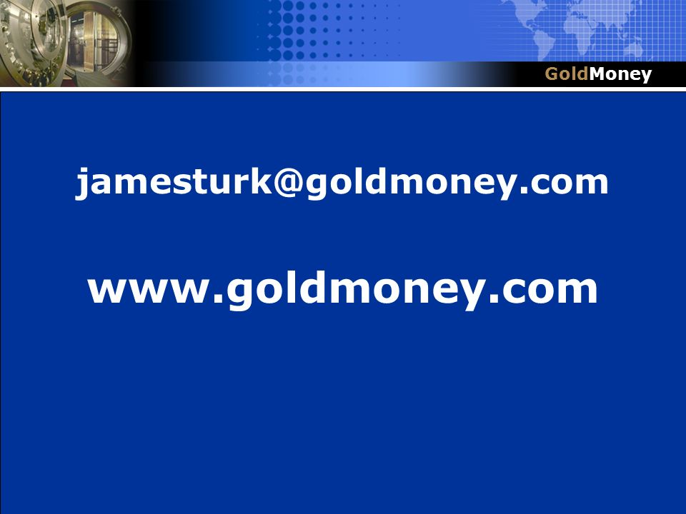www.goldmoney.com jamesturk@goldmoney.com Title Slide Box