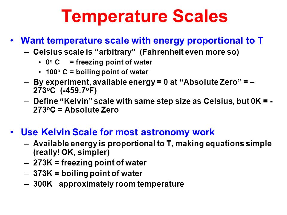 Temperature ScalesWant temperature scale with energy proportional to T. Celsius scale is arbitrary (Fahrenheit even more so)