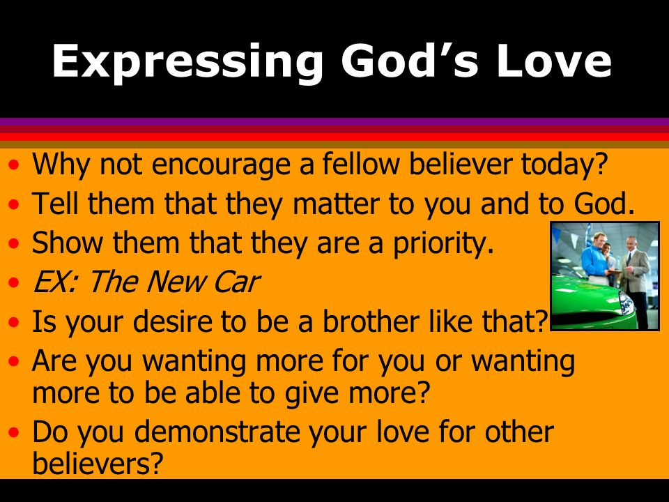 Expressing God's Love Why not encourage a fellow believer today