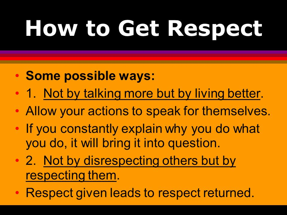 How to Get Respect Some possible ways: