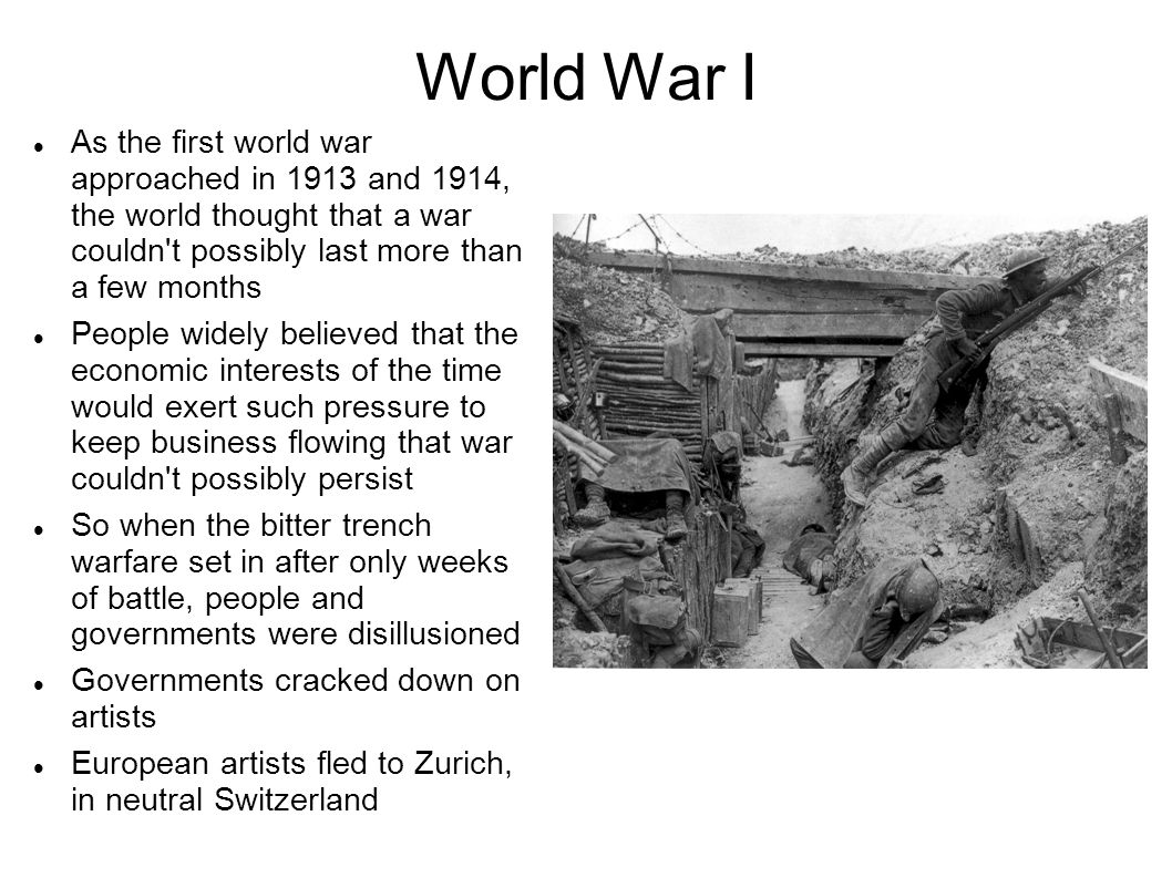 World War I As the first world war approached in 1913 and 1914, the world thought that a war couldn t possibly last more than a few months.