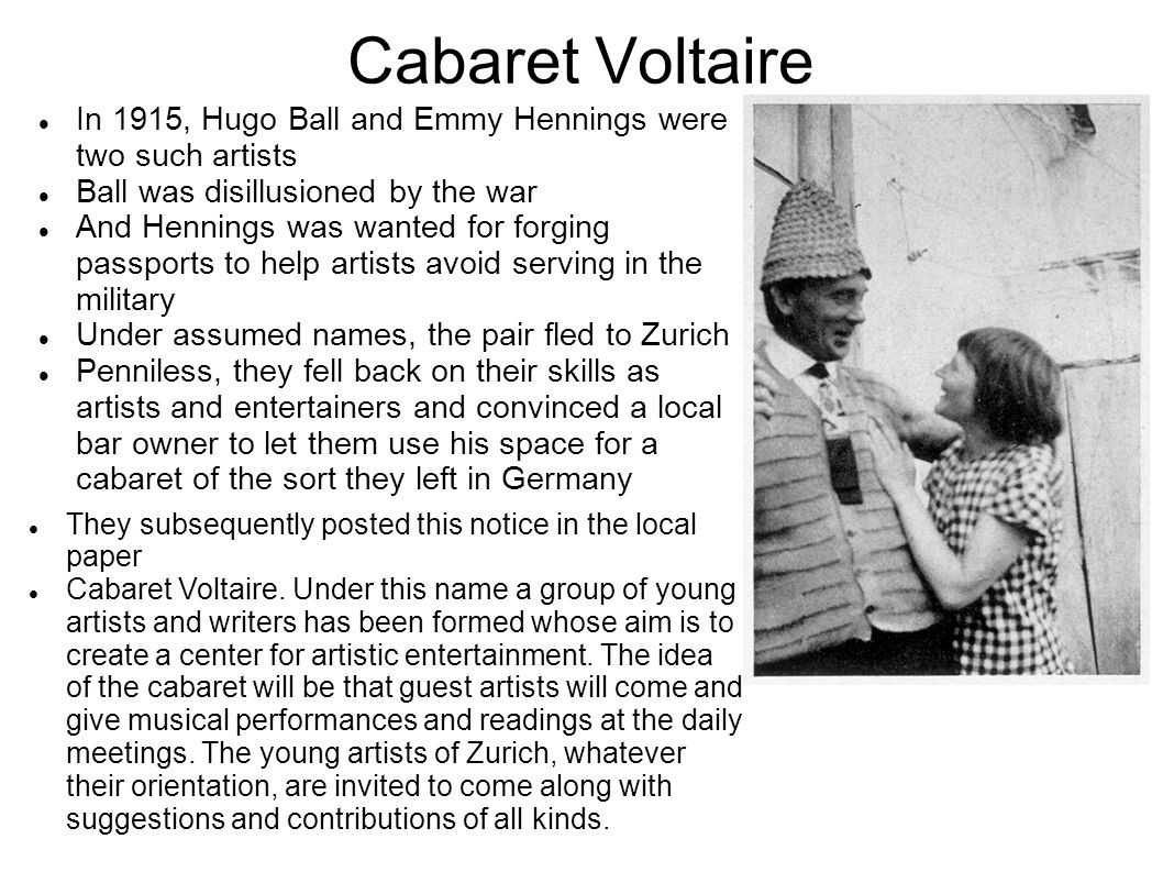 Cabaret Voltaire In 1915, Hugo Ball and Emmy Hennings were two such artists. Ball was disillusioned by the war.