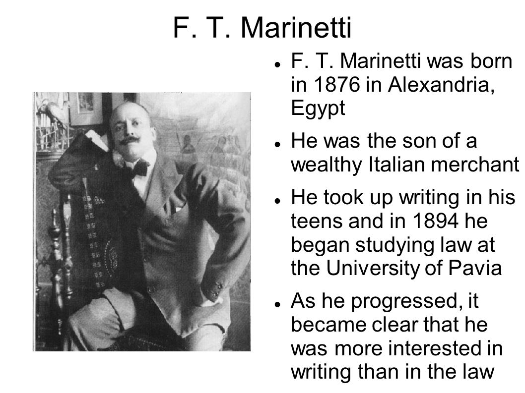 F. T. Marinetti F. T. Marinetti was born in 1876 in Alexandria, Egypt