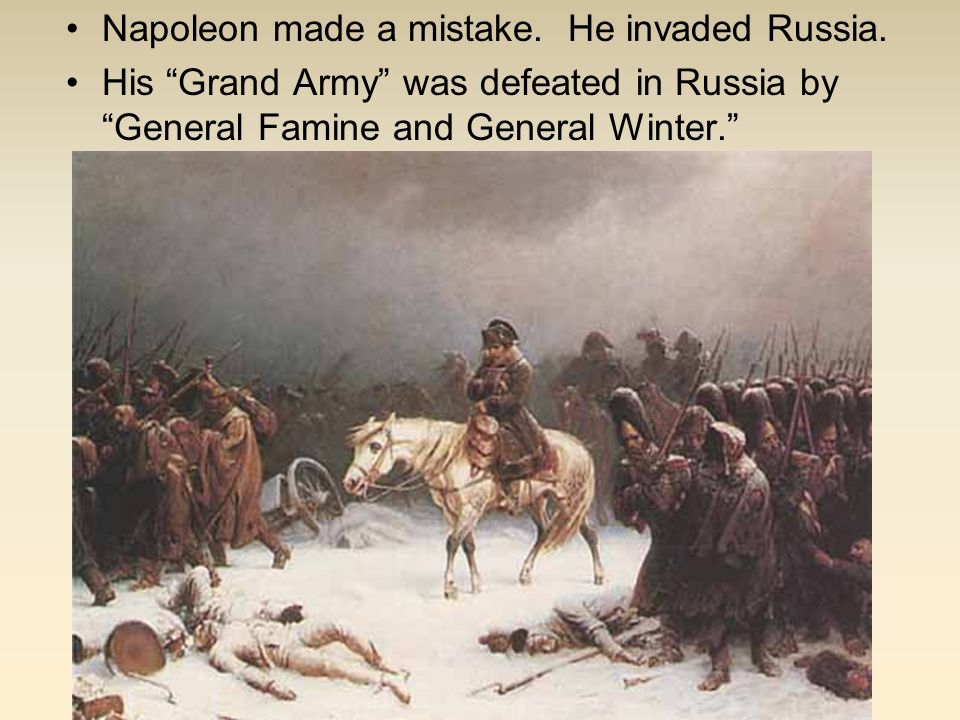 Napoleon made a mistake. He invaded Russia.