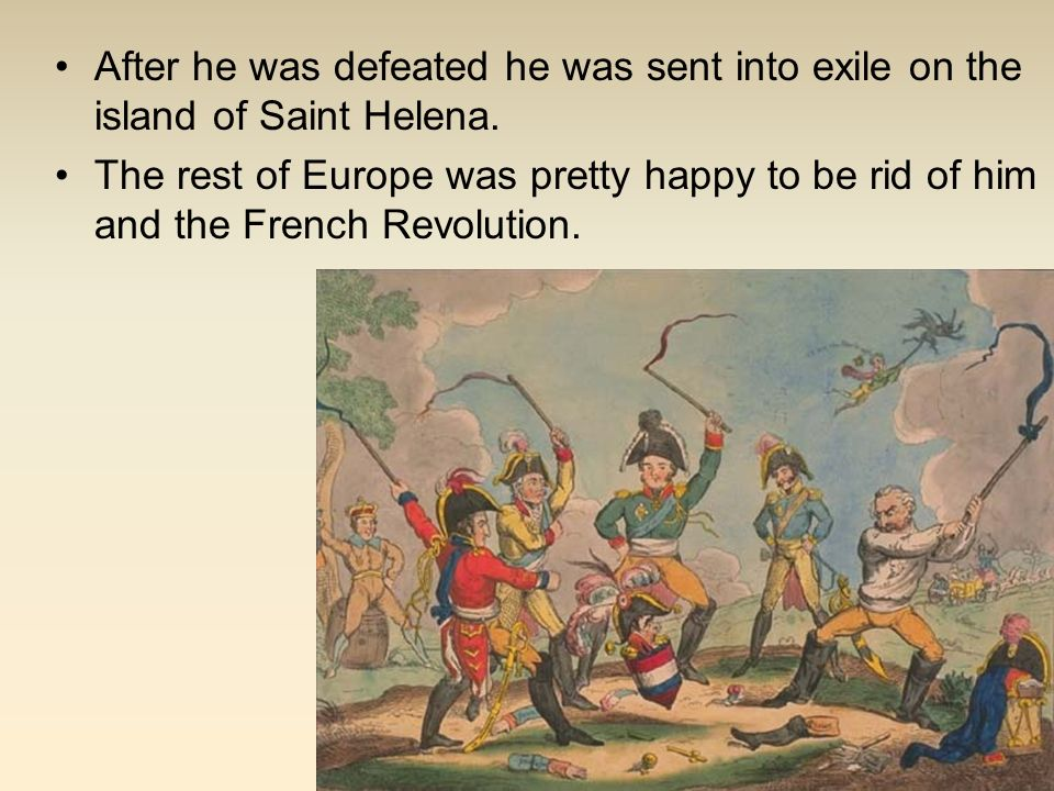 After he was defeated he was sent into exile on the island of Saint Helena.