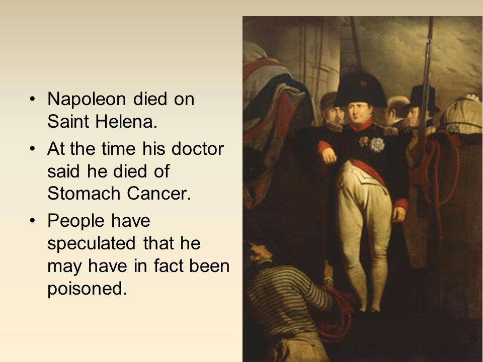 Napoleon died on Saint Helena.