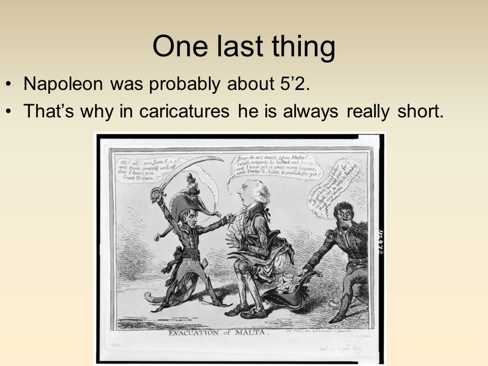 One last thing Napoleon was probably about 5'2.