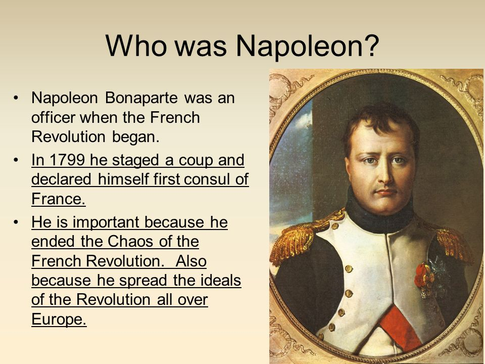 Who was Napoleon Napoleon Bonaparte was an officer when the French Revolution began.