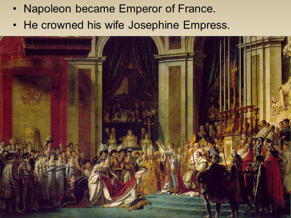 Napoleon became Emperor of France.