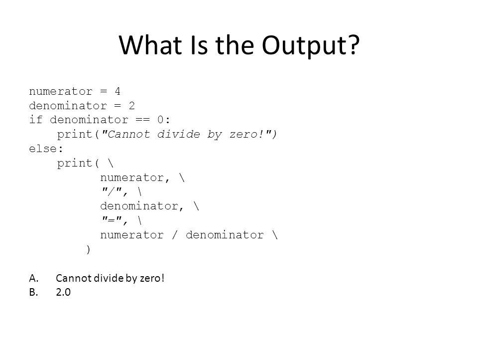 What Is the Output numerator = 4 denominator = 2 if denominator == 0: