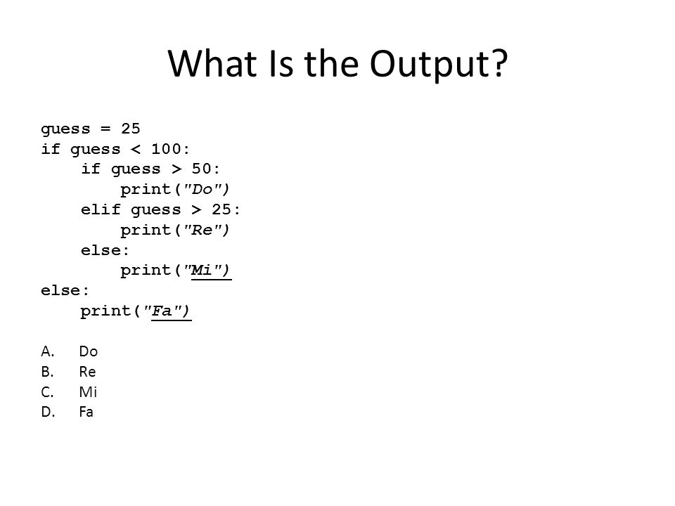 What Is the Output guess = 25 if guess < 100: if guess > 50: