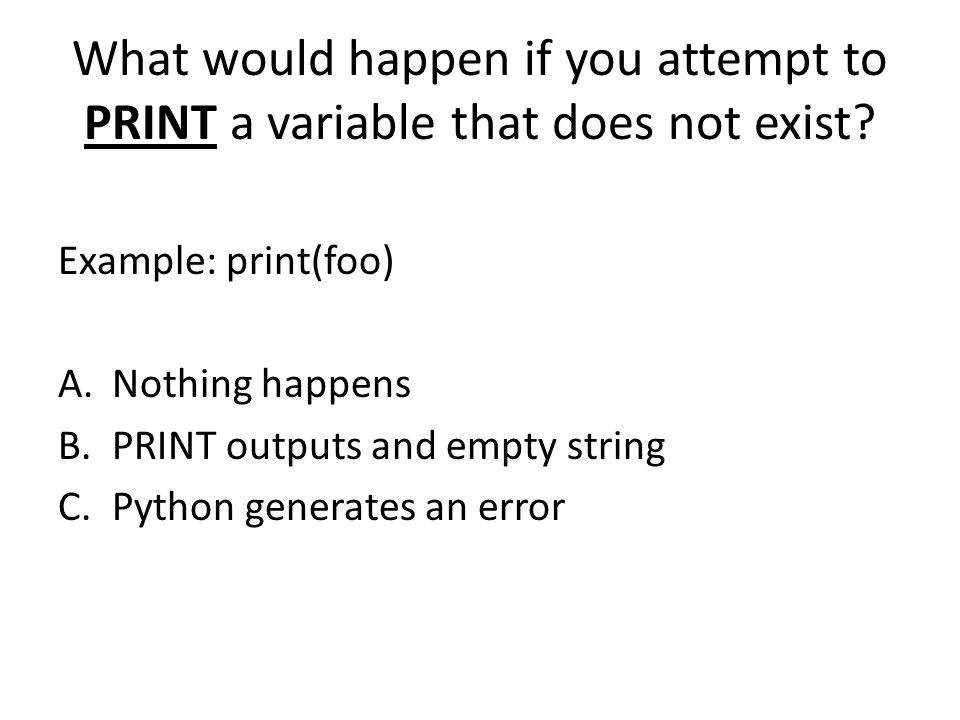 What would happen if you attempt to PRINT a variable that does not exist