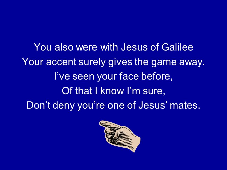 You also were with Jesus of Galilee