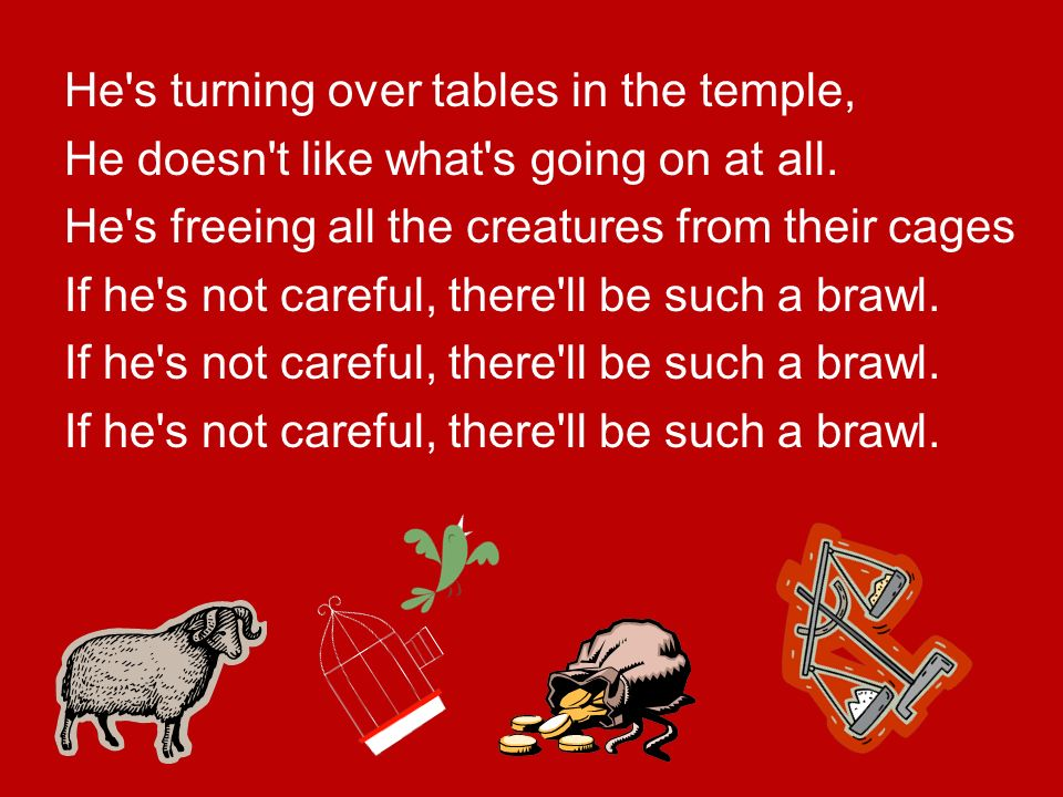 He s turning over tables in the temple,