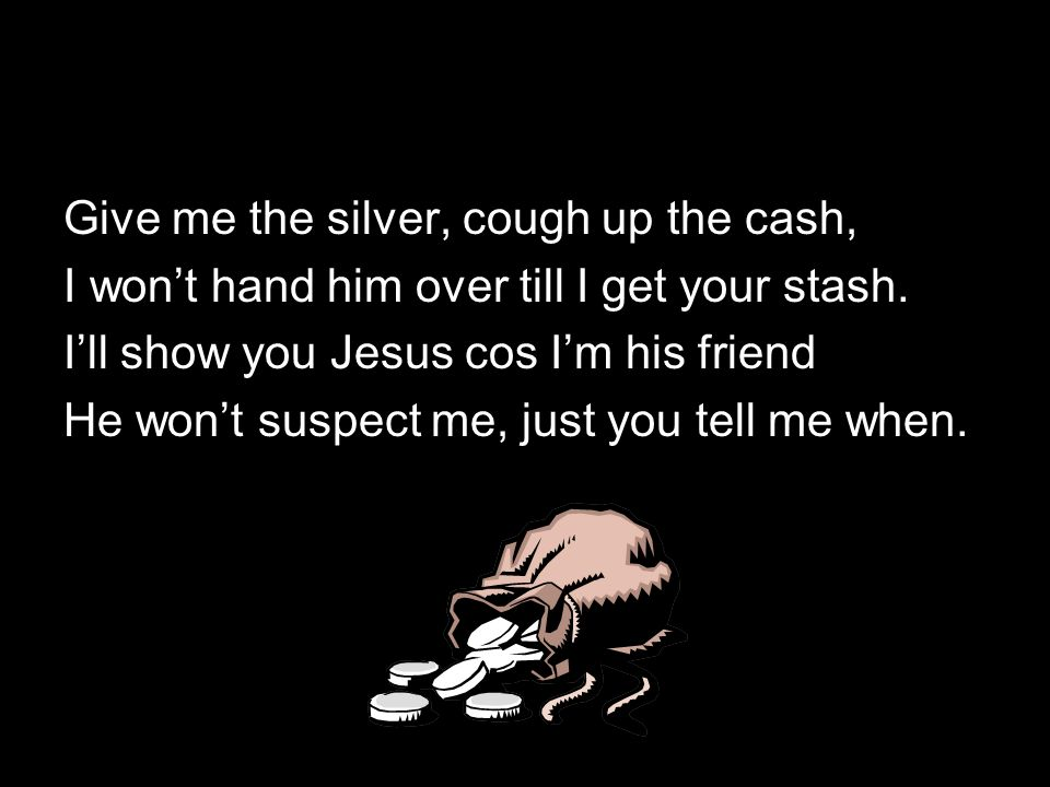 Give me the silver, cough up the cash,